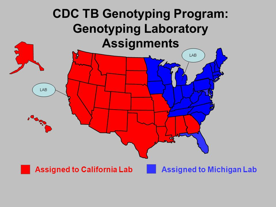 Assigned to California LabAssigned to Michigan Lab CDC TB Genotyping Program: Genotyping Laboratory Assignments LAB