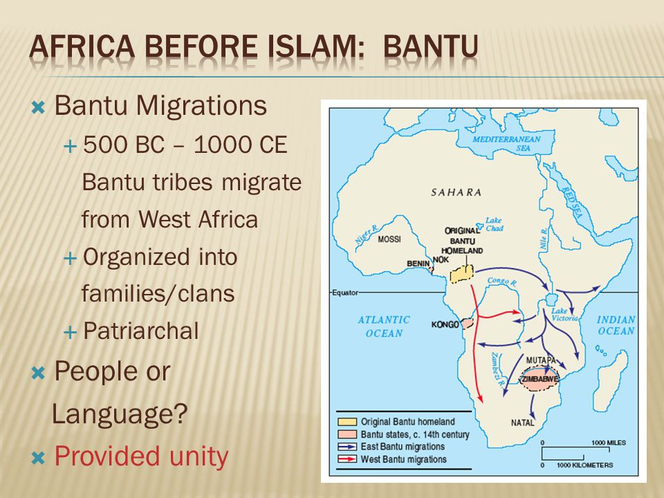  Bantu Migrations  500 BC – 1000 CE Bantu tribes migrate from West Africa  Organized into families/clans  Patriarchal  People or Language.