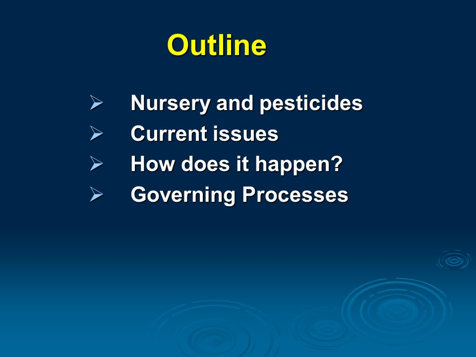 Outline  Nursery and pesticides  Current issues  How does it happen?  Governing Processes