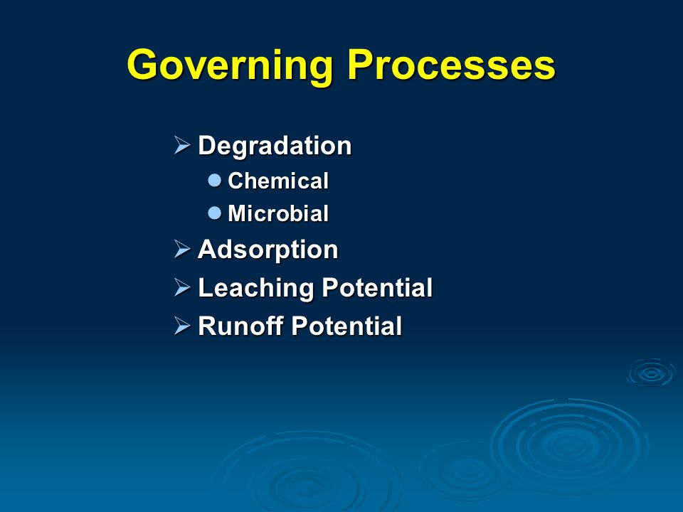 Governing Processes  Degradation Chemical Chemical Microbial Microbial  Adsorption  Leaching Potential  Runoff Potential