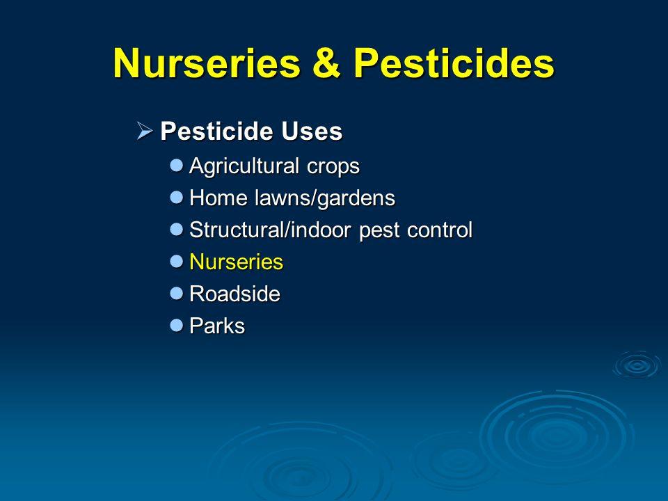 Nurseries & Pesticides  Pesticide Uses Agricultural crops Agricultural crops Home lawns/gardens Home lawns/gardens Structural/indoor pest control Structural/indoor pest control Nurseries Nurseries Roadside Roadside Parks Parks