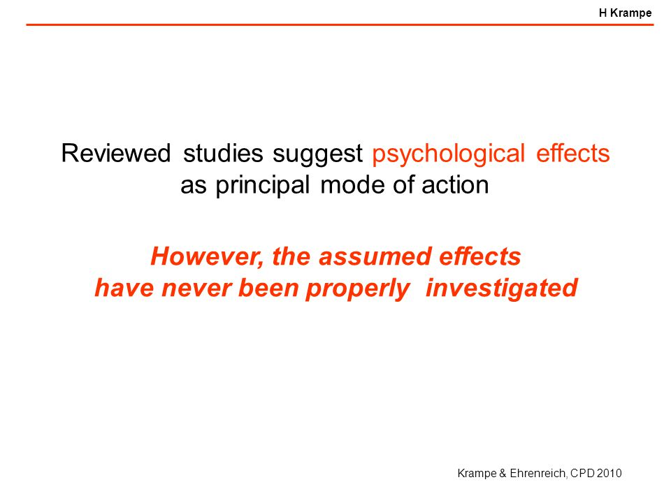 H Krampe Reviewed studies suggest psychological effects as principal mode of action However, the assumed effects have never been properly investigated Krampe & Ehrenreich, CPD 2010