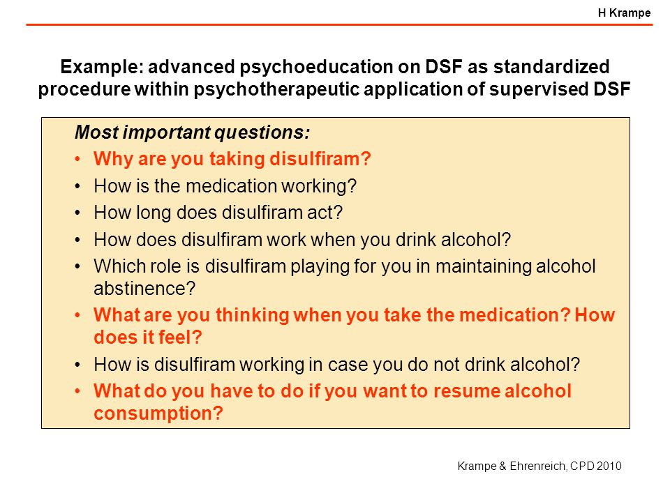 H Krampe Most important questions: Why are you taking disulfiram.
