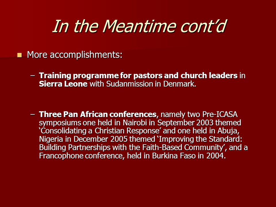 In the Meantime cont'd More accomplishments: More accomplishments: –Training programme for pastors and church leaders in Sierra Leone with Sudanmission in Denmark.