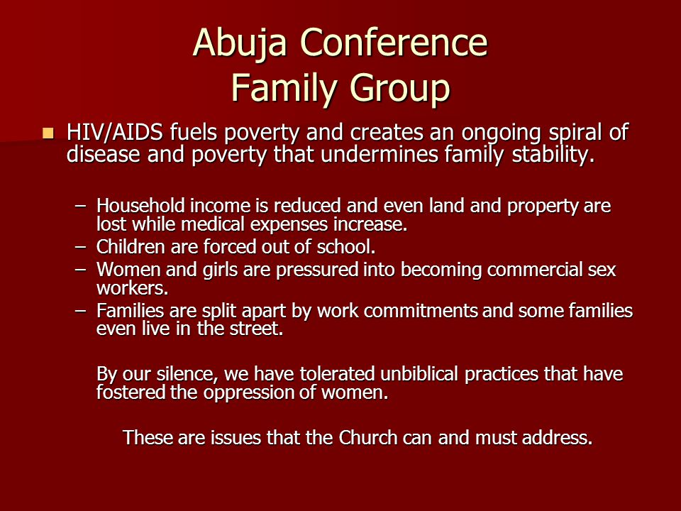 Abuja Conference Family Group HIV/AIDS fuels poverty and creates an ongoing spiral of disease and poverty that undermines family stability.