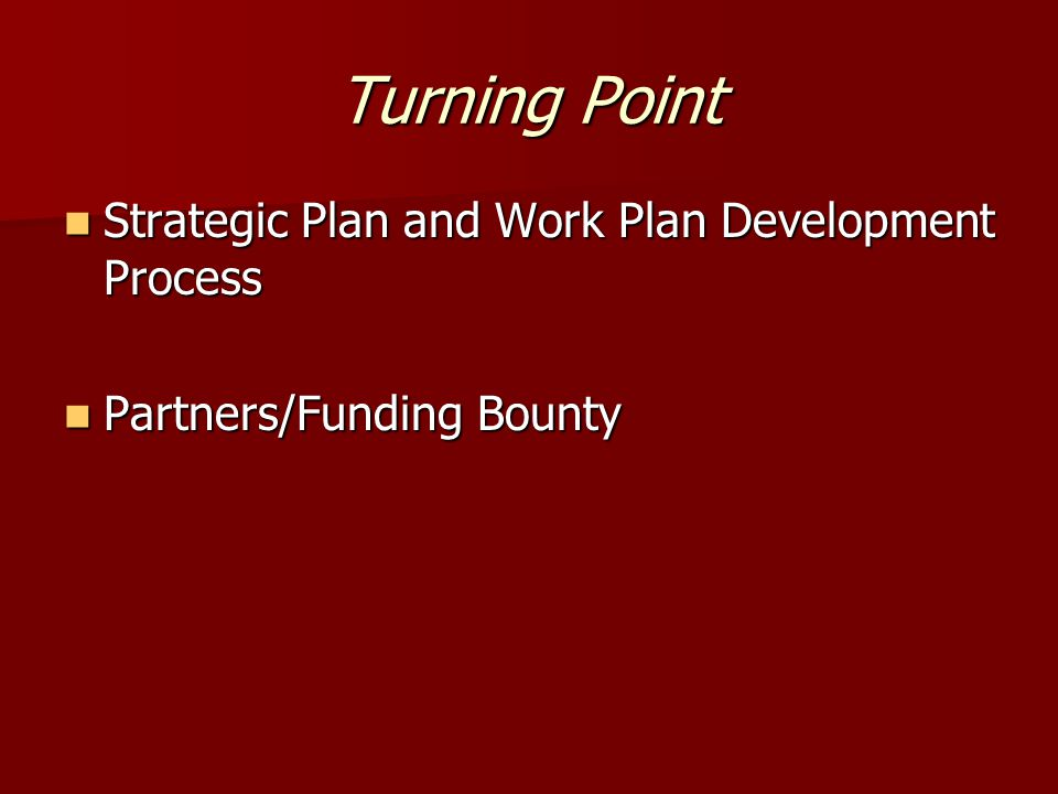 Turning Point Strategic Plan and Work Plan Development Process Strategic Plan and Work Plan Development Process Partners/Funding Bounty Partners/Funding Bounty