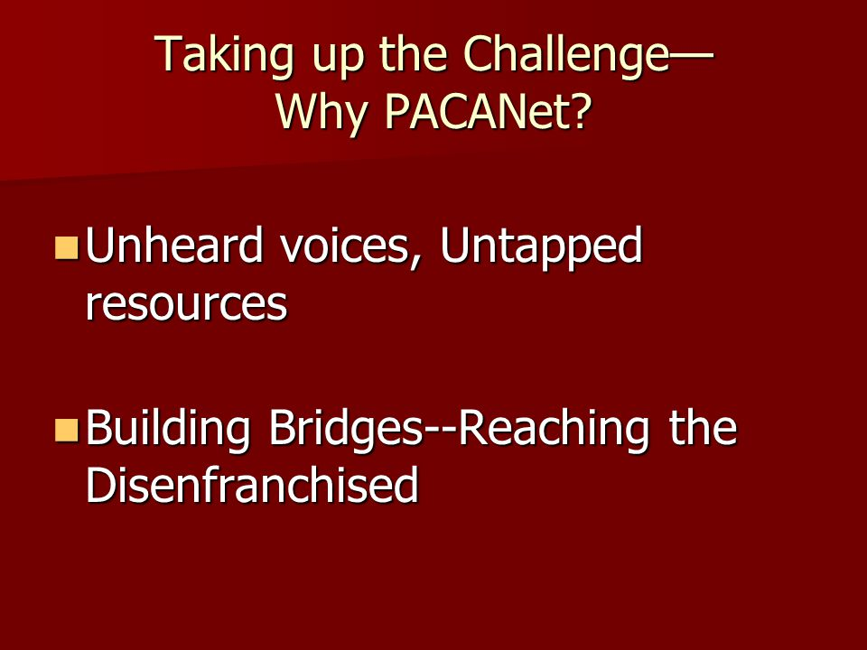 Taking up the Challenge— Why PACANet.