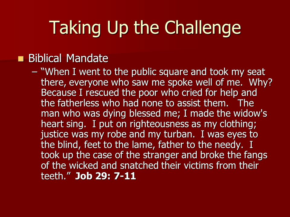 Taking Up the Challenge Biblical Mandate Biblical Mandate – When I went to the public square and took my seat there, everyone who saw me spoke well of me.