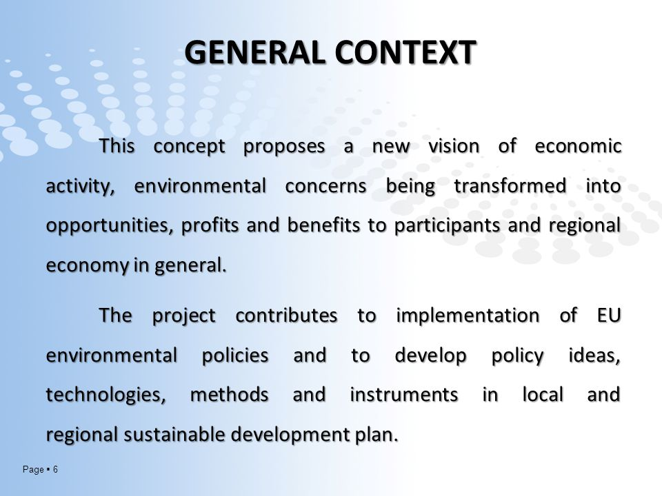 Page  7 GENERAL CONTEXT Through the actions covered by this project is seeking to safeguard the employment and to development an sustainable economic activity by identifying new directions for action to improve the performance of economic and social operators.