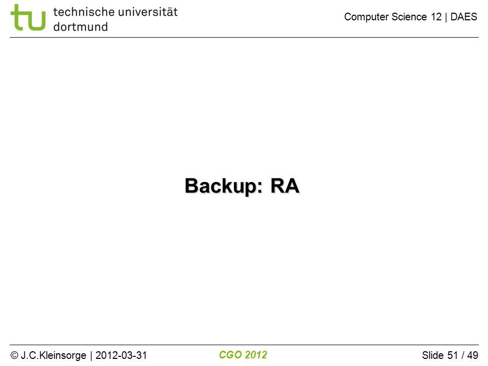 © J.C.Kleinsorge | 2012-03-31 CGO 2012 Computer Science 12 | DAES Slide 51 / 49 Backup: RA