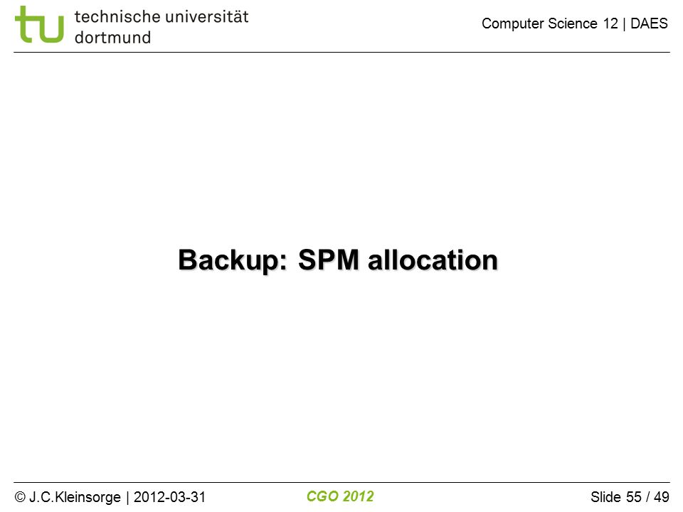 © J.C.Kleinsorge | 2012-03-31 CGO 2012 Computer Science 12 | DAES Slide 55 / 49 Backup: SPM allocation