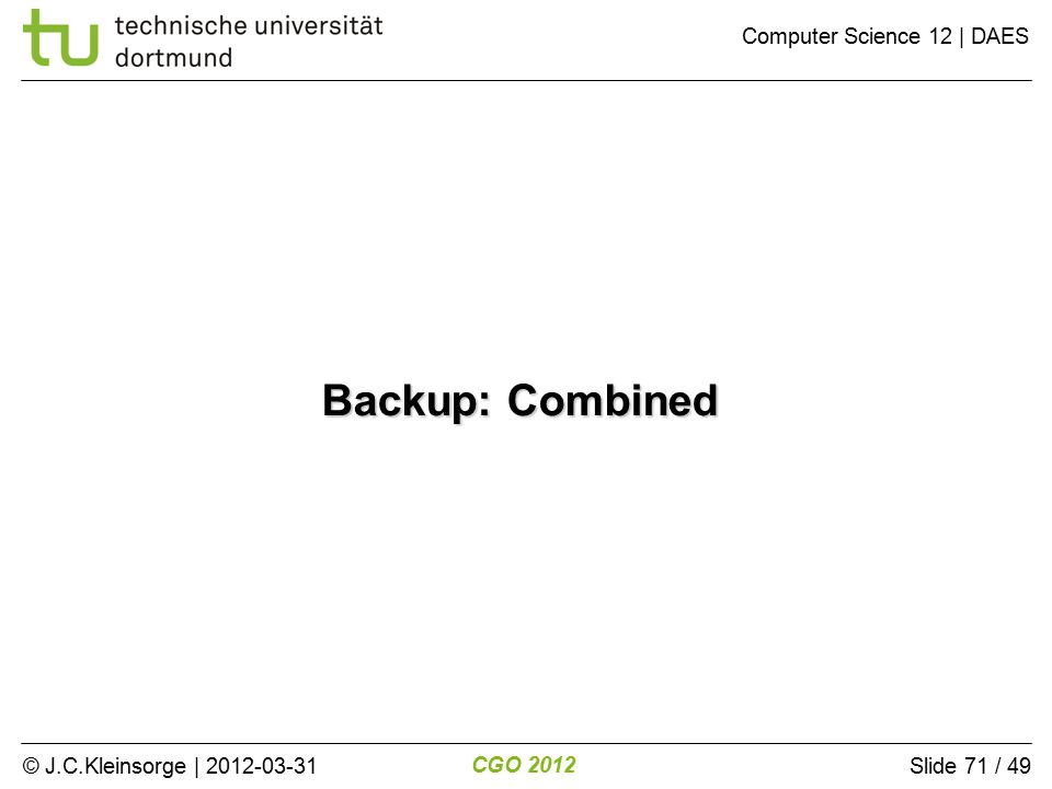 © J.C.Kleinsorge | 2012-03-31 CGO 2012 Computer Science 12 | DAES Slide 71 / 49 Backup: Combined