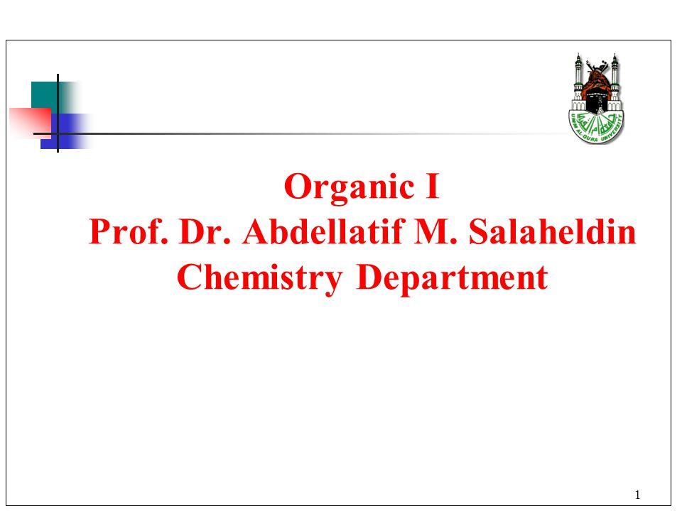 1 Organic I Prof. Dr. Abdellatif M. Salaheldin Chemistry Department