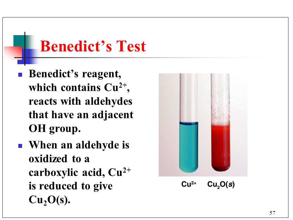 57 Benedict's Test Benedict's reagent, which contains Cu 2+, reacts with aldehydes that have an adjacent OH group. When an aldehyde is oxidized to a c