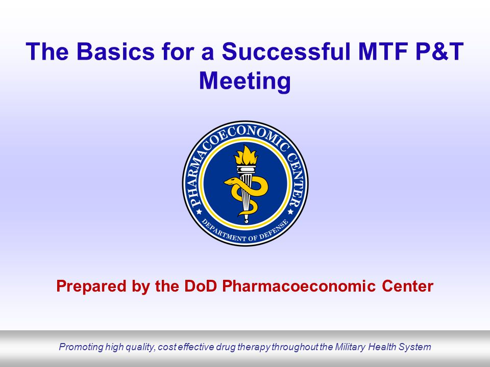 DoD Pharmacoeconomic Center www.pec.ha.osd.mil Formulary Management Formulary system management –Theory: a well designed formulary can guide physicians to prescribe the safest and most effective agents for treatment of a particular condition.