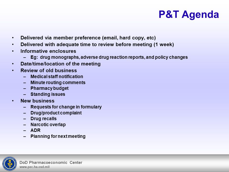DoD Pharmacoeconomic Center www.pec.ha.osd.mil P&T Committee Organization –Follow-up Actions should be conveyed to all health-care professionals Recommendations are to be passed on to the appropriate committee