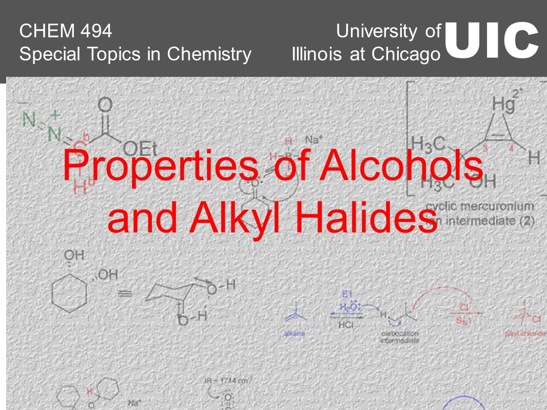 University of Illinois at Chicago UIC CHEM 494 Special Topics in Chemistry Properties of Alcohols and Alkyl Halides