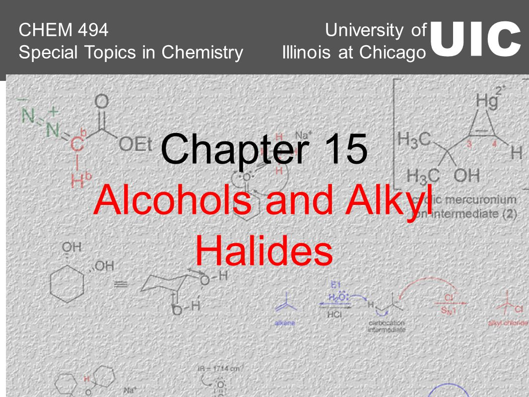 University of Illinois at Chicago UIC CHEM 494 Special Topics in Chemistry Chapter 15 Alcohols and Alkyl Halides