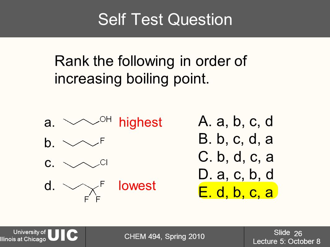 UIC University of Illinois at Chicago CHEM 494, Spring 2010 Slide Lecture 5: October 8 26 Self Test Question Rank the following in order of increasing boiling point.