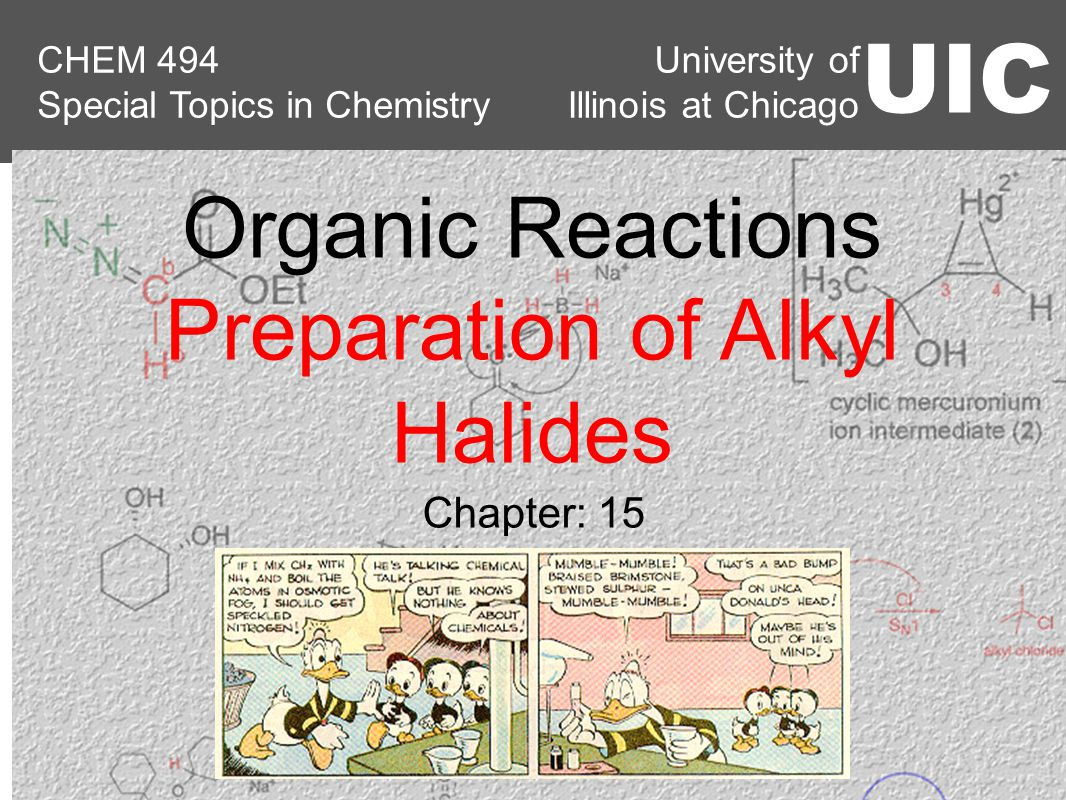 University of Illinois at Chicago UIC CHEM 494 Special Topics in Chemistry Chapter: 15 Organic Reactions Preparation of Alkyl Halides
