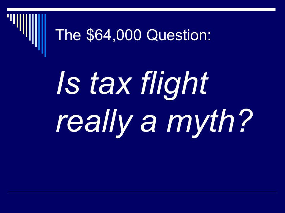 The $64,000 Question: Is tax flight really a myth