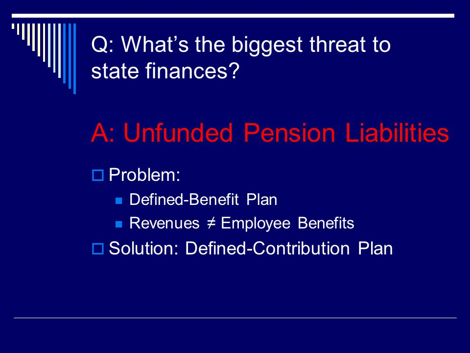 Q: What's the biggest threat to state finances.