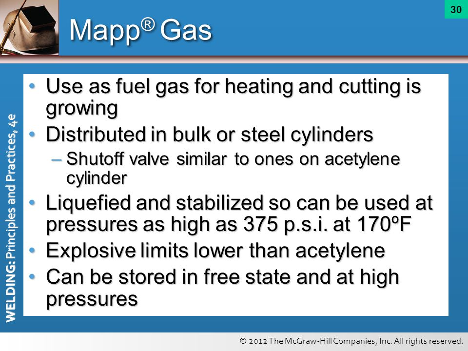 © 2012 The McGraw-Hill Companies, Inc. All rights reserved. WELDING: Principles and Practices, 4e 30 Mapp ® Gas Use as fuel gas for heating and cuttin