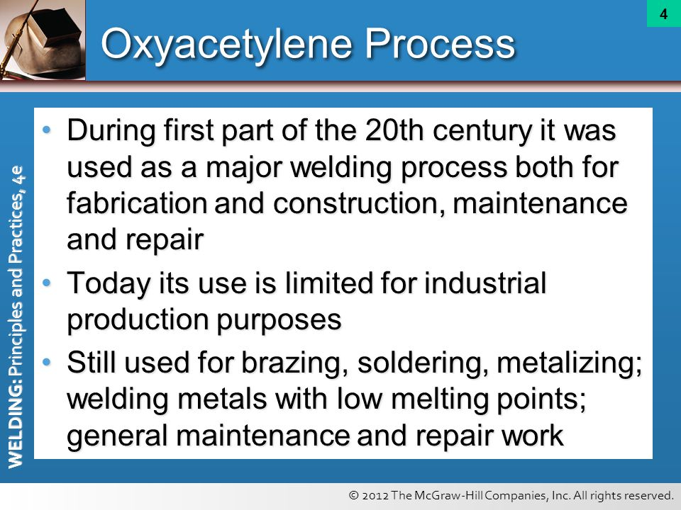 © 2012 The McGraw-Hill Companies, Inc. All rights reserved. WELDING: Principles and Practices, 4e 4 Oxyacetylene Process During first part of the 20th