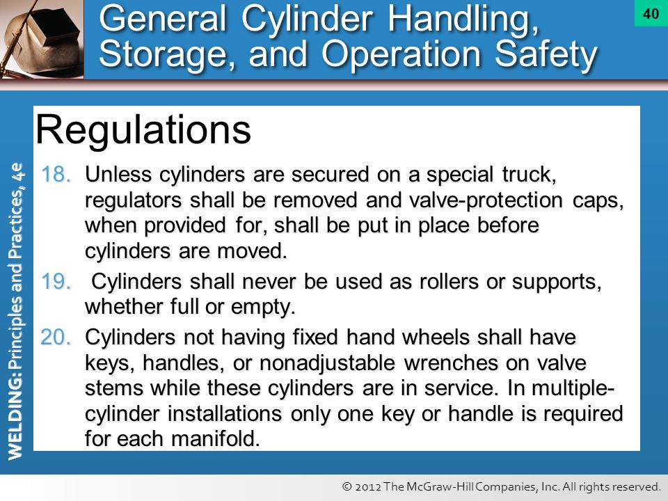 © 2012 The McGraw-Hill Companies, Inc. All rights reserved. WELDING: Principles and Practices, 4e 40 18.Unless cylinders are secured on a special truc