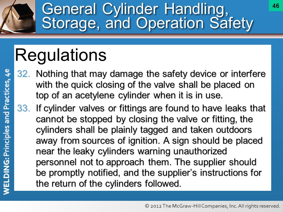 © 2012 The McGraw-Hill Companies, Inc. All rights reserved. WELDING: Principles and Practices, 4e 46 General Cylinder Handling, Storage, and Operation