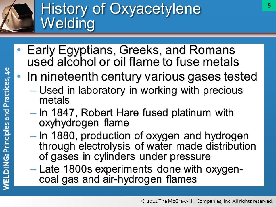 © 2012 The McGraw-Hill Companies, Inc. All rights reserved. WELDING: Principles and Practices, 4e 5 History of Oxyacetylene Welding Early Egyptians, G
