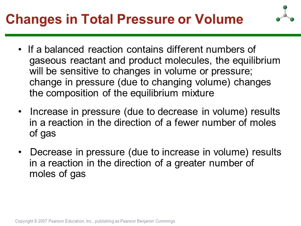 Copyright © 2007 Pearson Education, Inc., publishing as Pearson Benjamin Cummings Changes in Total Pressure or Volume If a balanced reaction contains