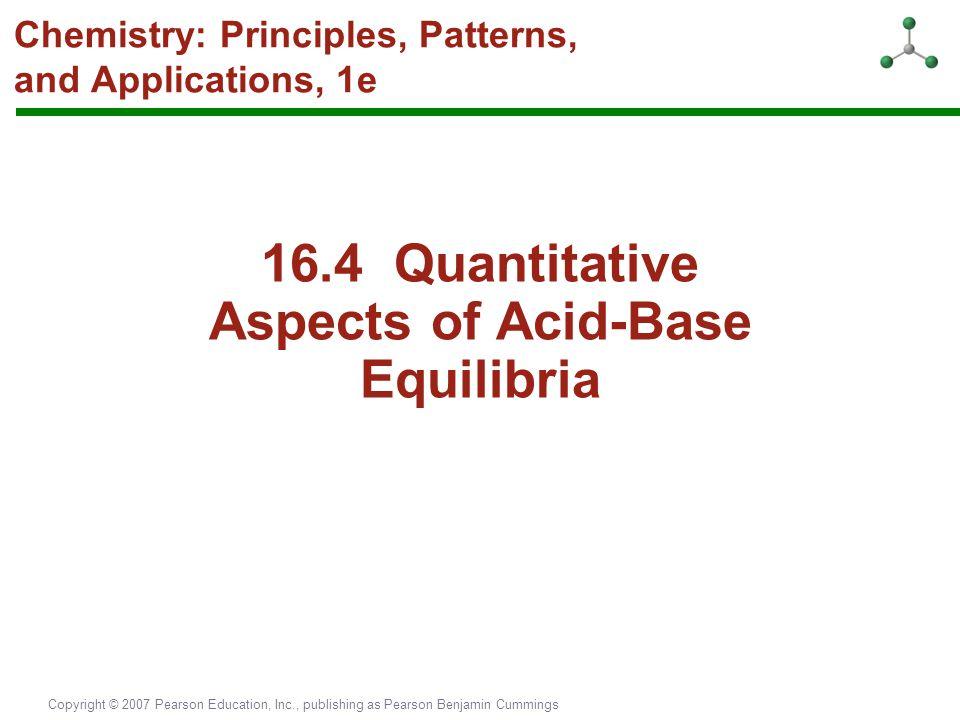 Copyright © 2007 Pearson Education, Inc., publishing as Pearson Benjamin Cummings Chemistry: Principles, Patterns, and Applications, 1e 16.4 Quantitat