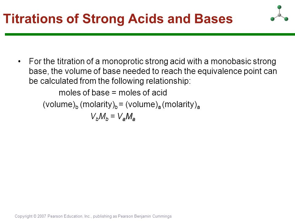 Copyright © 2007 Pearson Education, Inc., publishing as Pearson Benjamin Cummings Titrations of Strong Acids and Bases For the titration of a monoprot