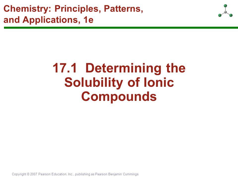 Copyright © 2007 Pearson Education, Inc., publishing as Pearson Benjamin Cummings Chemistry: Principles, Patterns, and Applications, 1e 17.1 Determini