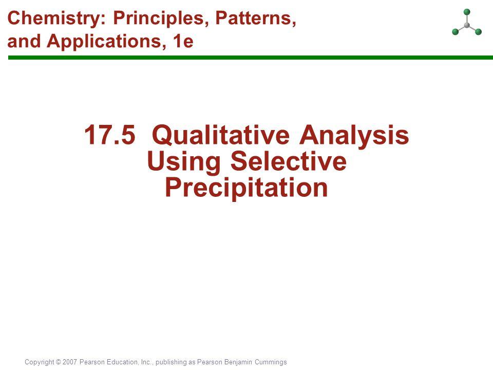 Copyright © 2007 Pearson Education, Inc., publishing as Pearson Benjamin Cummings Chemistry: Principles, Patterns, and Applications, 1e 17.5 Qualitati