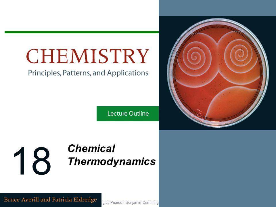 Copyright © 2007 Pearson Education, Inc., publishing as Pearson Benjamin Cummings 18 Chemical Thermodynamics