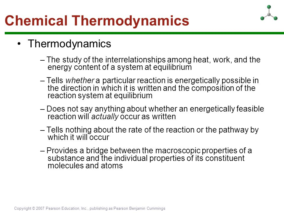 Copyright © 2007 Pearson Education, Inc., publishing as Pearson Benjamin Cummings Chemical Thermodynamics Thermodynamics – The study of the interrelat