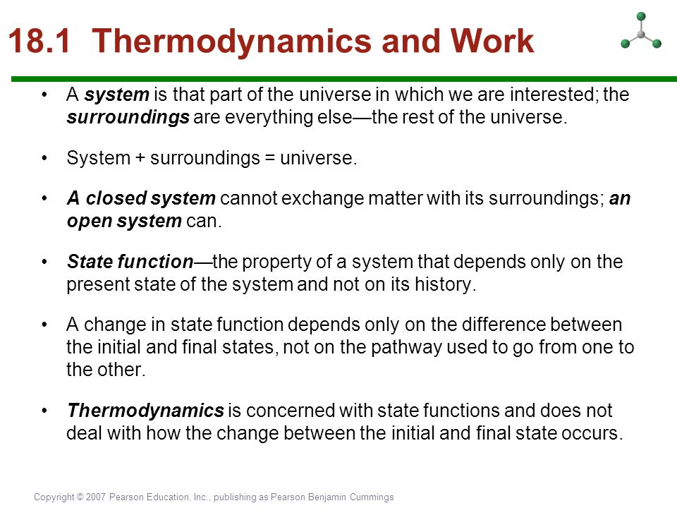 Copyright © 2007 Pearson Education, Inc., publishing as Pearson Benjamin Cummings 18.1 Thermodynamics and Work A system is that part of the universe i