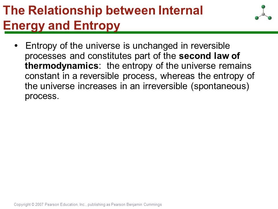 Copyright © 2007 Pearson Education, Inc., publishing as Pearson Benjamin Cummings Entropy of the universe is unchanged in reversible processes and con