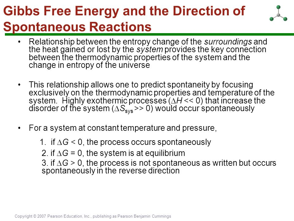 Copyright © 2007 Pearson Education, Inc., publishing as Pearson Benjamin Cummings Gibbs Free Energy and the Direction of Spontaneous Reactions Relatio