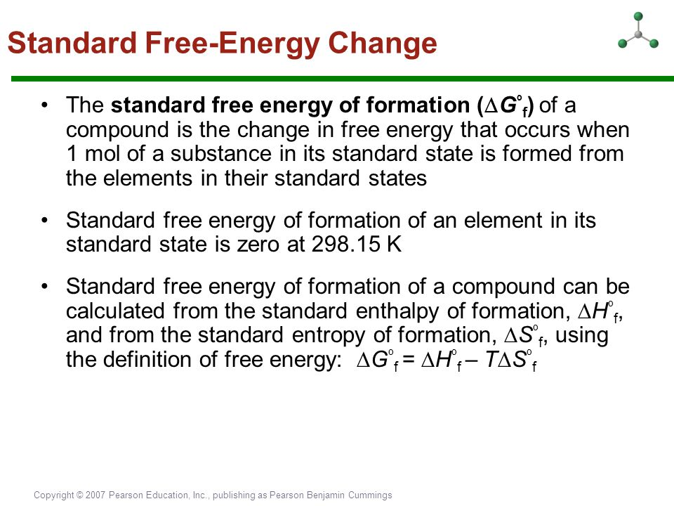 Copyright © 2007 Pearson Education, Inc., publishing as Pearson Benjamin Cummings Standard Free-Energy Change The standard free energy of formation (