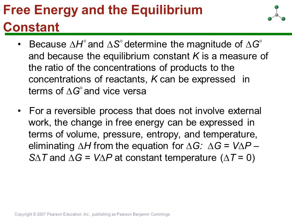 Copyright © 2007 Pearson Education, Inc., publishing as Pearson Benjamin Cummings Free Energy and the Equilibrium Constant Because  H º and  S º det
