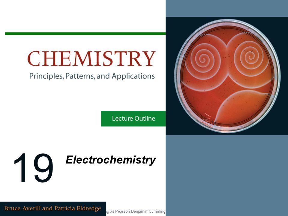 Copyright © 2007 Pearson Education, Inc., publishing as Pearson Benjamin Cummings 19 Electrochemistry