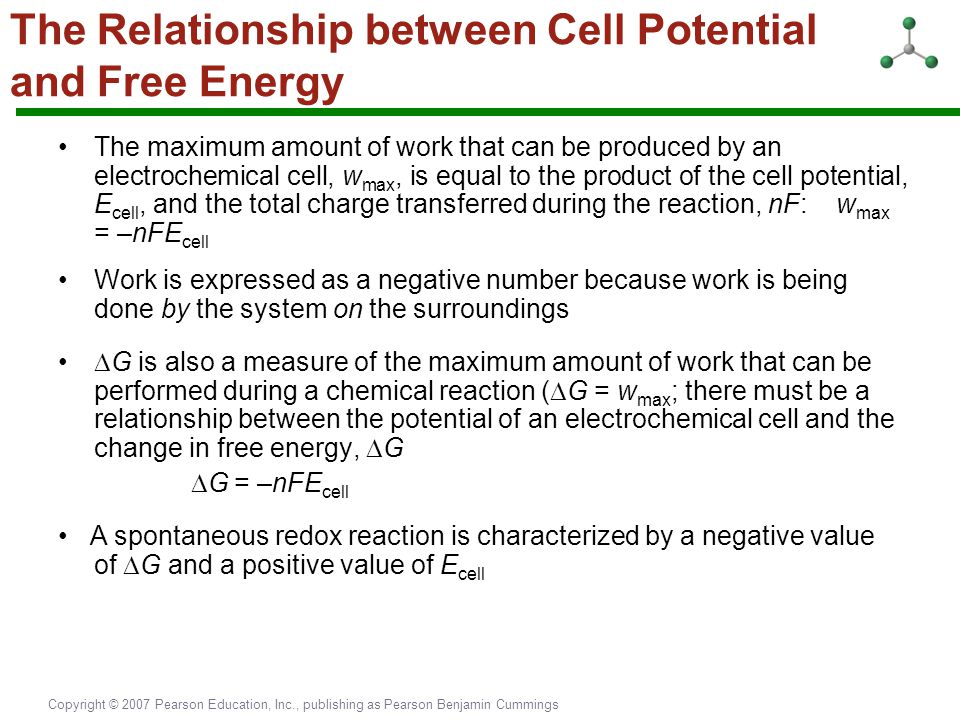 Copyright © 2007 Pearson Education, Inc., publishing as Pearson Benjamin Cummings The Relationship between Cell Potential and Free Energy The maximum