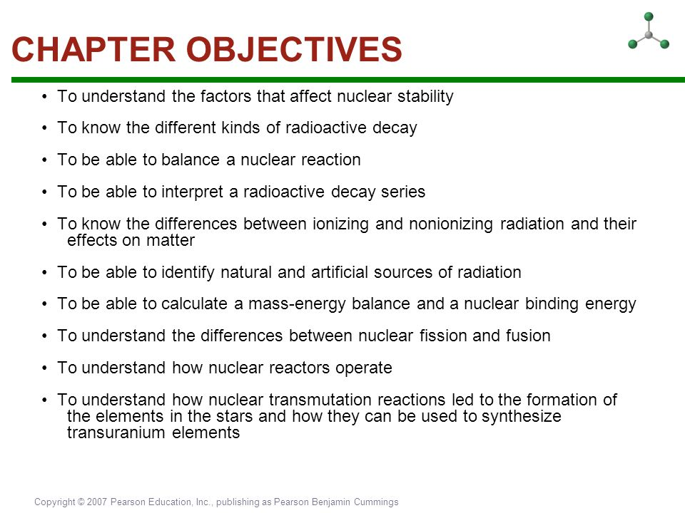 Copyright © 2007 Pearson Education, Inc., publishing as Pearson Benjamin Cummings CHAPTER OBJECTIVES To understand the factors that affect nuclear sta