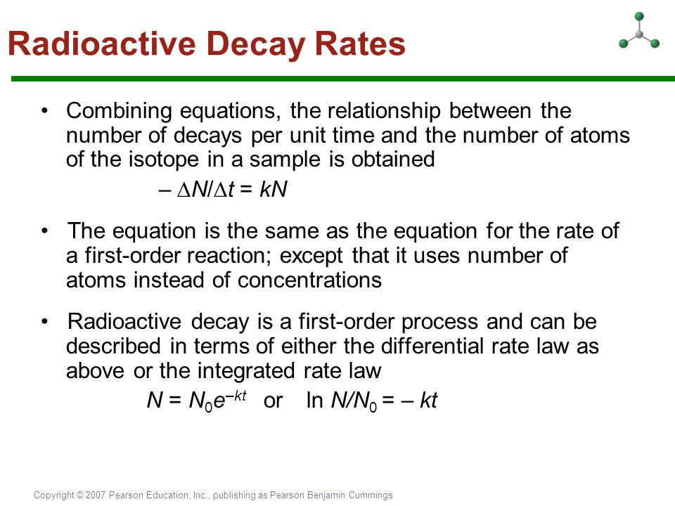 Copyright © 2007 Pearson Education, Inc., publishing as Pearson Benjamin Cummings Radioactive Decay Rates Combining equations, the relationship betwee