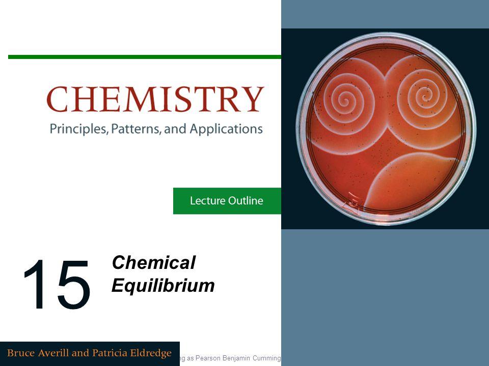 Copyright © 2007 Pearson Education, Inc., publishing as Pearson Benjamin Cummings 15 Chemical Equilibrium