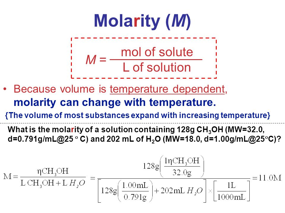 Solutions mol of solute L of solution M = Molarity (M) Because volume is temperature dependent, molarity can change with temperature. {The volume of m