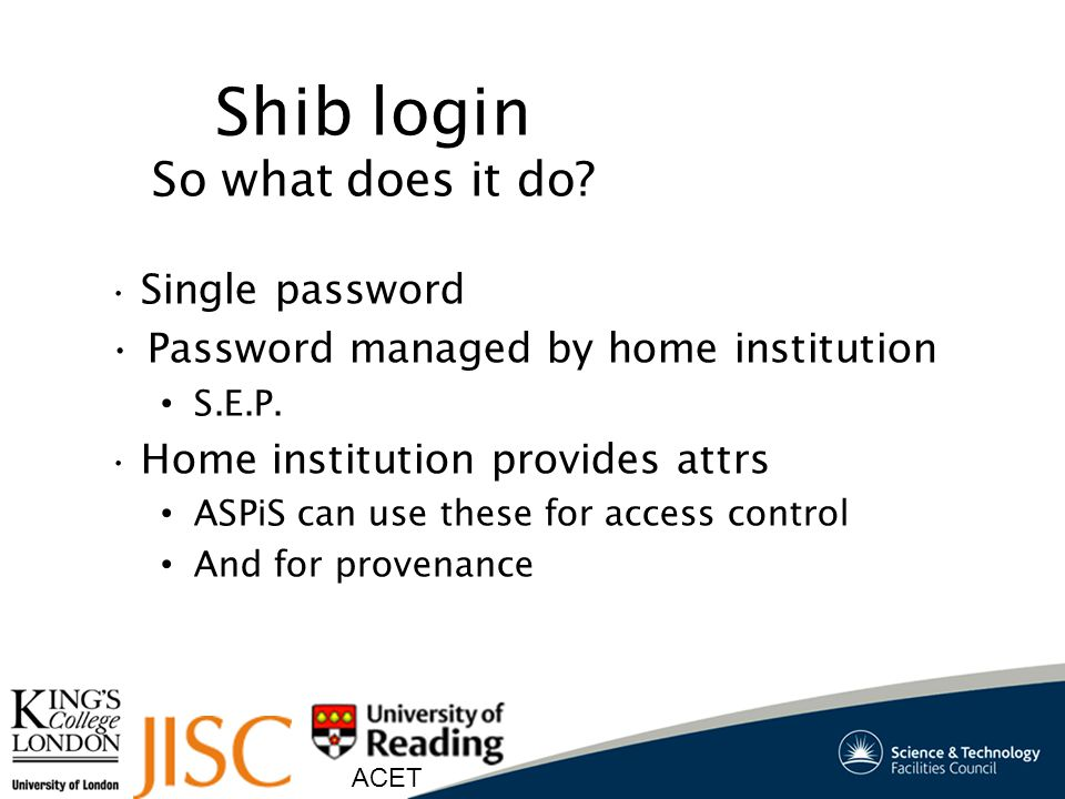 ACET Shib login So what does it do. Single password Password managed by home institution S.E.P.